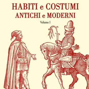 Habiti e costumi antichi et moderni. Vol.1