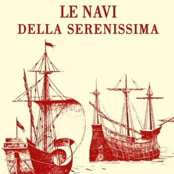 Le navi della Serenissima riprodotte da codici, marmi e dipinti