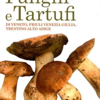 Guida a Funghi e Tartufi di Veneto, Friuli Venezia Giulia, Trentino Alto Adige