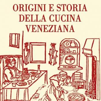 Origini e storia della cucina veneziana