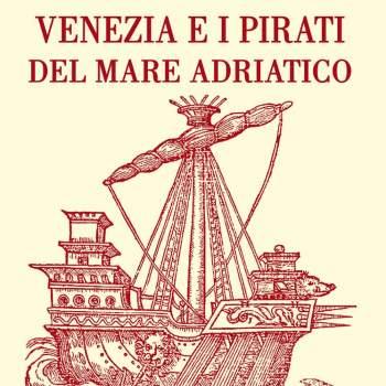 Venezia e i pirati del mare Adriatico