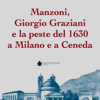 Manzoni, Giorgio Graziani e la peste del 1630 a Milano e a Ceneda